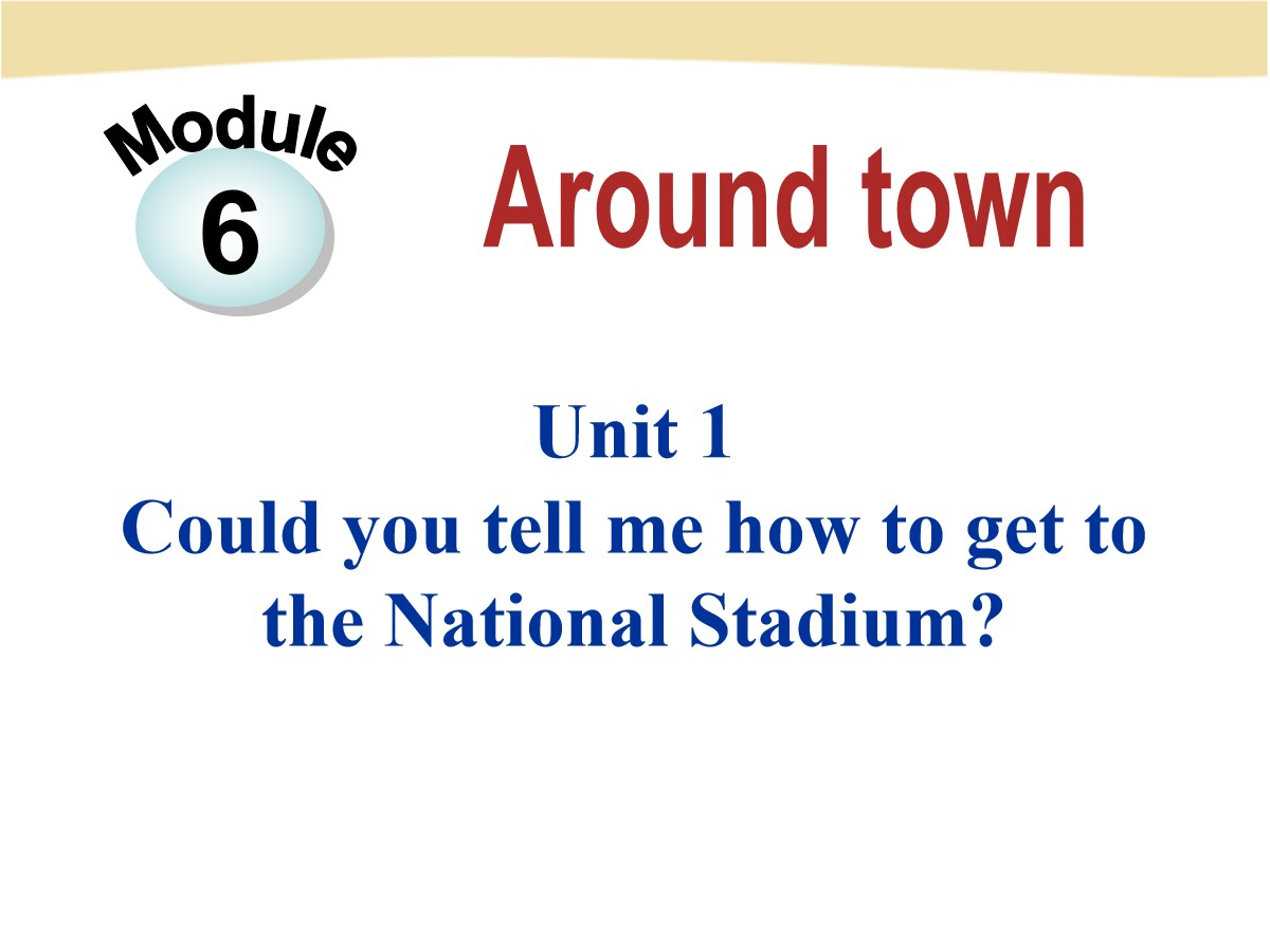 《Could you tell me how to get to the National Stadium?》around town PPT课件2