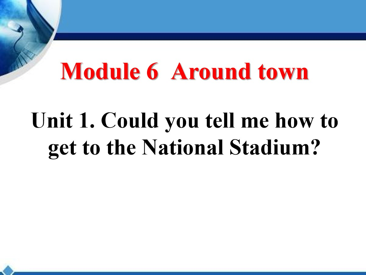 《Could you tell me how to get to the National Stadium?》around town PPT课件3