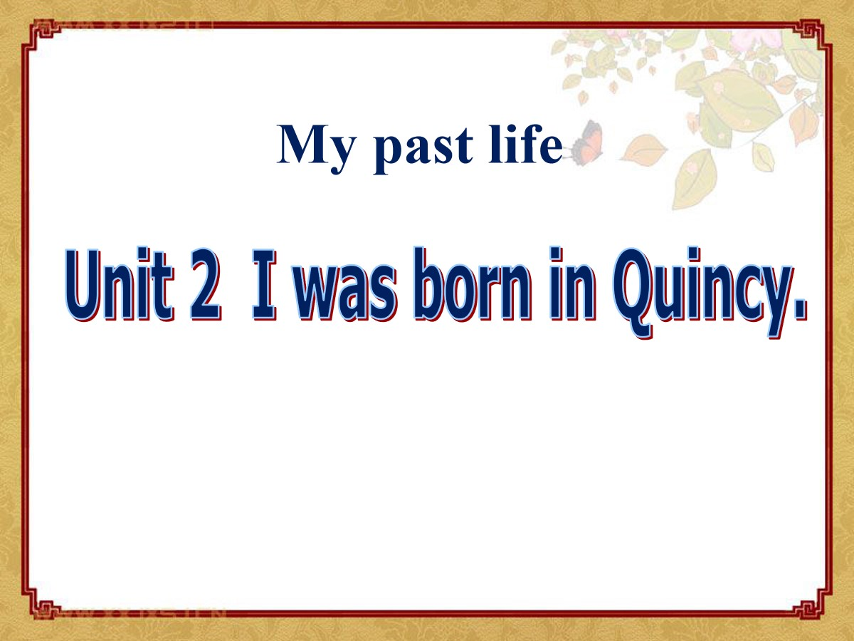 《I was born in Quincy》my past life PPT课件4