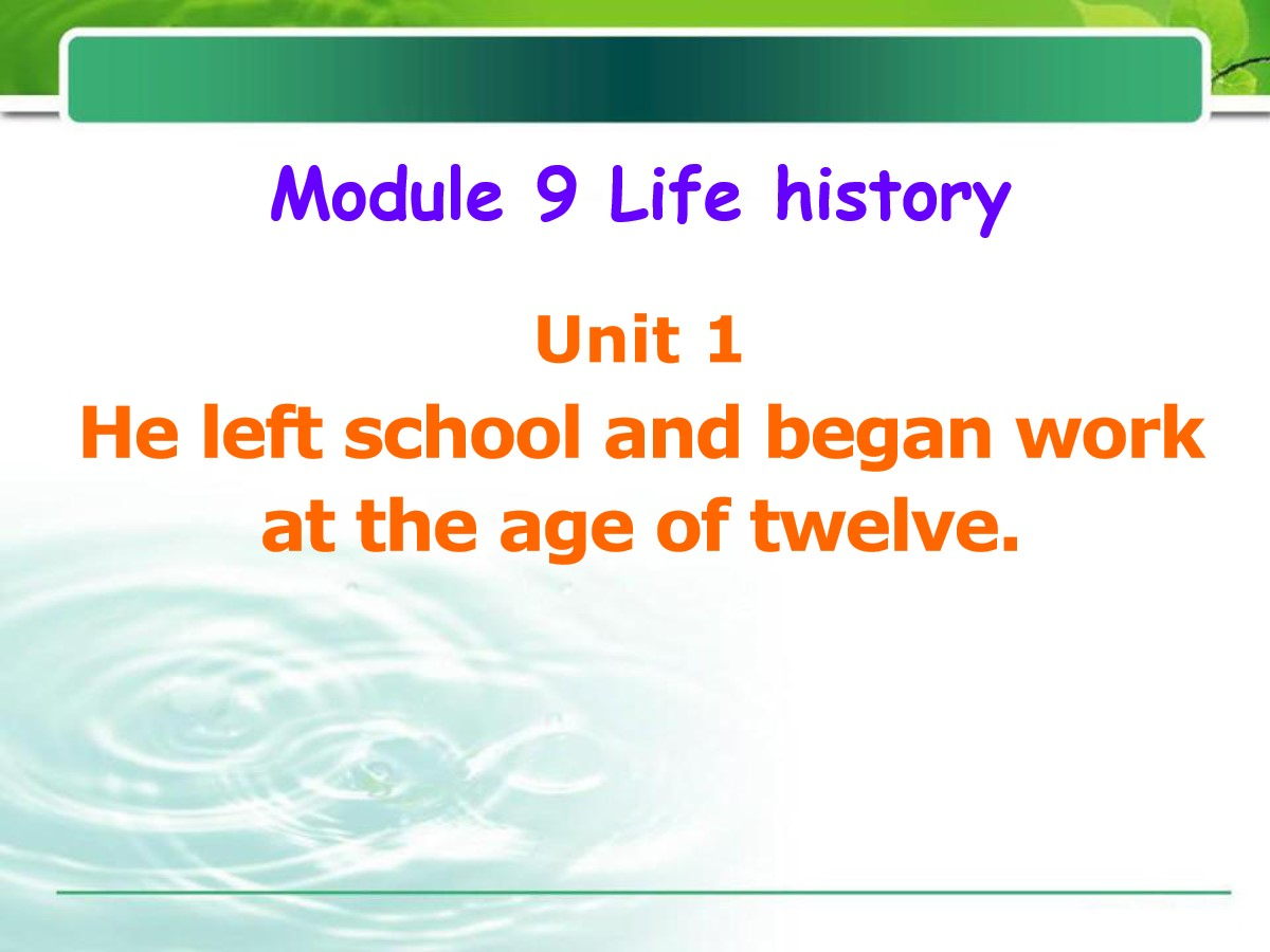 《He left school and began work at the age of twelve》Life history PPT课件