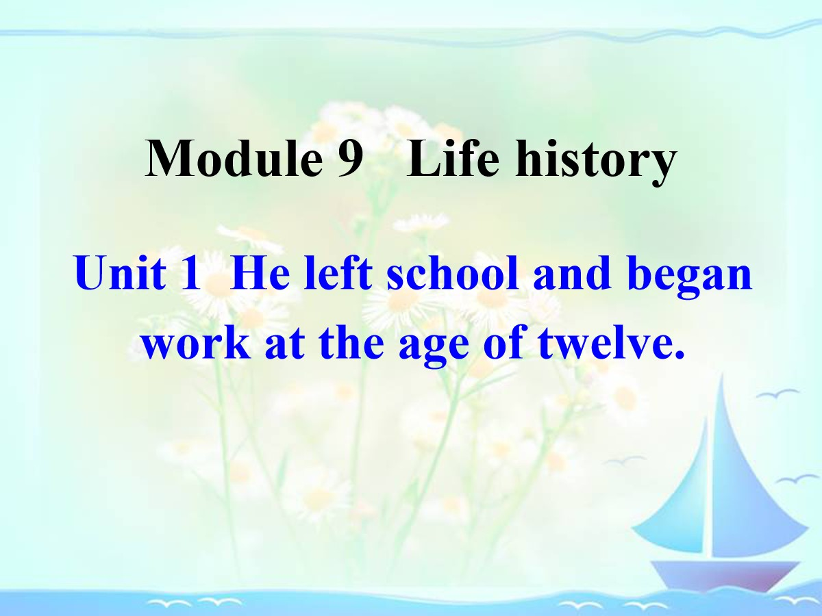 《He left school and began work at the age of twelve》Life history PPT课件2