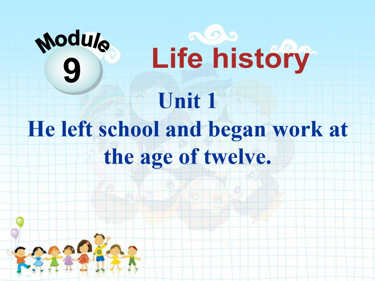 《He left school and began work at the age of twelve》Life history PPT课件3