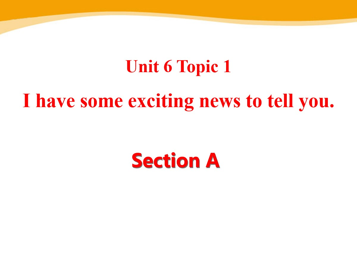 《I have some exciting news to tell you》SectionA PPT