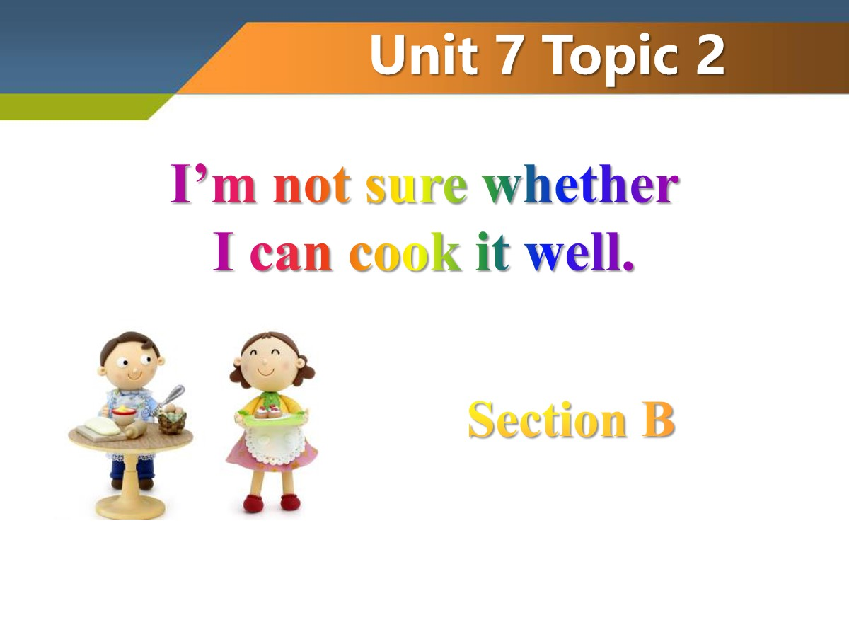 《I'm not sure whether I can cook it well》SectionB PPT