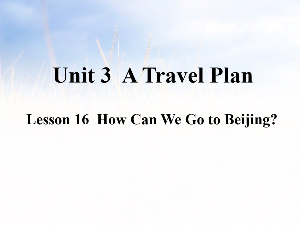 《How Can We Go to Beijing?》A Travel Plan PPT课件