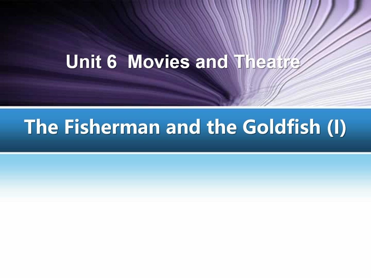 《The Fisherman and the Goldfish(I)》Movies and Theatre PPT教学课件
